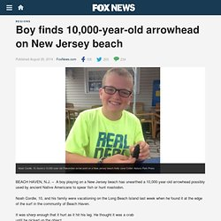 Boy finds 10,000-year-old arrowhead on New Jersey beach