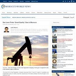 San Leon Finds 'Good Quality' Gas in MoroccoMorocco World News
