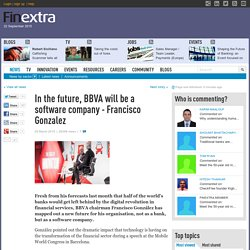 In the future, BBVA will be a software company - Francisco Gonzalez