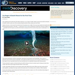 Icy Finger of Death Filmed for the First Time : Discovery Channel - StumbleUpon