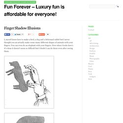 Fun Forever - Luxury fun is affordable for everyone! » Finger Shadow Illusions