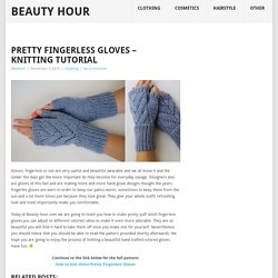 Pretty Fingerless Gloves – Knitting Tutorial