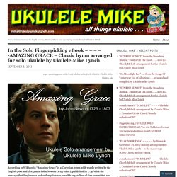 In the Solo Fingerpicking eBook – – – – -AMAZING GRACE – Classic hymn arranged for solo ukulele by Ukulele Mike Lynch