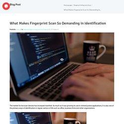 What Makes Fingerprint Scan So Demanding In Identification