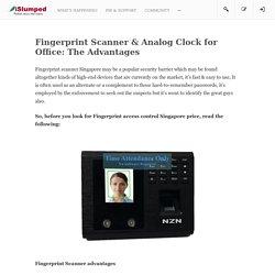 Fingerprint Scanner & Analog Clock for Office: The Advantages