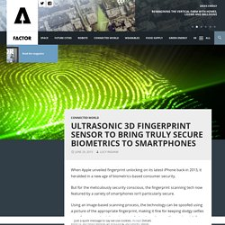 Ultrasonic 3D fingerprint sensor to bring truly secure biometrics to smartphones