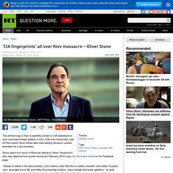 'CIA fingerprints' all over Kiev massacre – Oliver Stone