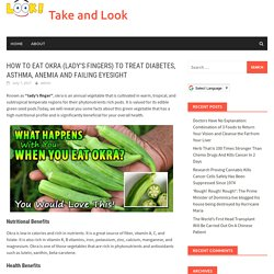 HOW TO EAT OKRA (LADY'S FINGERS) TO TREAT DIABETES, ASTHMA, ANEMIA AND FAILING EYESIGHT – Take and Look