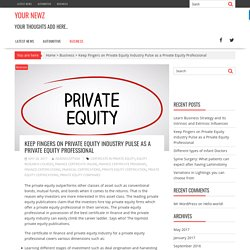 Keep Fingers on Private Equity Industry Pulse as a Private Equity Professional