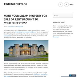 WANT YOUR DREAM PROPERTY FOR SALE OR RENT BROUGHT TO YOUR FINGERTIPS?