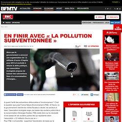 En finir avec « la pollution subventionnée »
