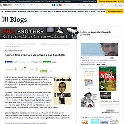 Pour en finir avec la ?vie priv?e? sur Facebook - BUG BROTHER - Blog LeMonde.fr