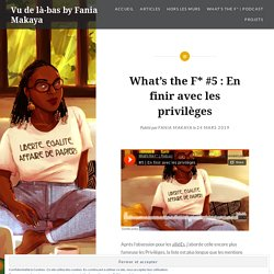 What's the F* #5 : En finir avec les privilèges – Vu de là-bas by Fania Makaya