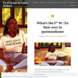 What's the F* #6 : En finir avec le quémandisme – Vu de là-bas by Fania Makaya