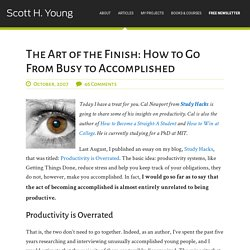 Scott H Young » The Art of the Finish: How to Go From Busy to Ac