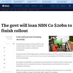 The govt will loan NBN Co $20bn to finish rollout - Telco/ISP - iTnews