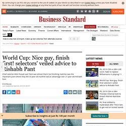 World Cup: Nice guy, finish first! selectors' veiled advice to Rishabh Pant