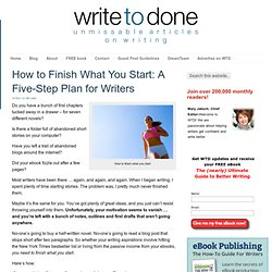 How to Finish What You Start: A Five-Step Plan for Writers