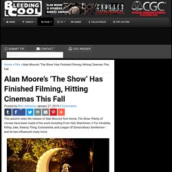 1/27: Alan Moore's 'The Show' Finished Filming, Hits Cinemas This Fall