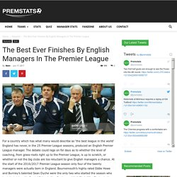 The Best Ever Finishes By English Managers In The Premier League