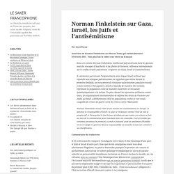 Norman Finkelstein sur Gaza, Israël, les Juifs et l'antisémitisme