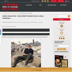 Israël Finkelstein : Mon intérêt premier pour la Bible hébraïque...
