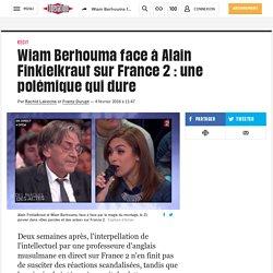Wiam Berhouma face à Alain Finkielkraut sur France2: une polémique qui dure