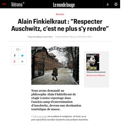 "Alain Finkielkraut : ""Respecter Auschwitz, c'est ne plus s'y rendre"""
