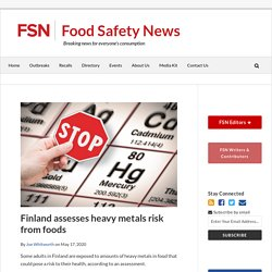 FOOD SAFETY NEWS 17/05/20 Finland assesses heavy metals risk from foods