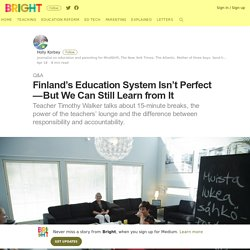 Finland's Education System Isn't Perfect — But We Can Still Learn from It