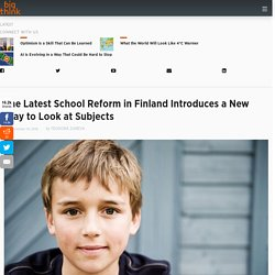 The Latest School Reform in Finland Introduces a New Way to Look at Subjects