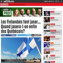 Les Finlandais font jaser... Quand jasera-t-on enfin des Québécois?