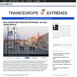 Aux confins Nord-Est de la Finlande, «on veut rester blancs»