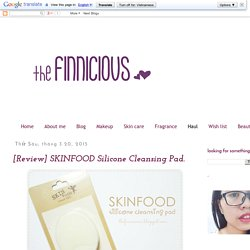 the FINNICIOUS: [Review] SKINFOOD Silicone Cleansing Pad.