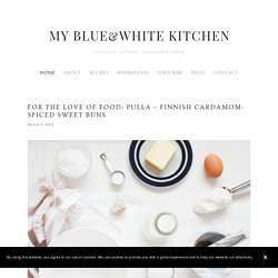 For the Love of Food: Pulla – Finnish Cardamom-Spiced Sweet Buns — My Blue&White Kitchen