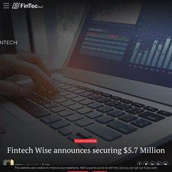 Fintech Wise Announces Securing $5.7 Million