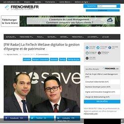 [FW Radar] La FinTech WeSave digitalise la gestion d'épargne et de patrimoine