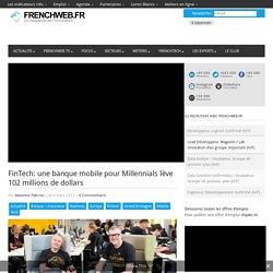 FinTech: une banque mobile pour Millennials lève 102 millions de dollars