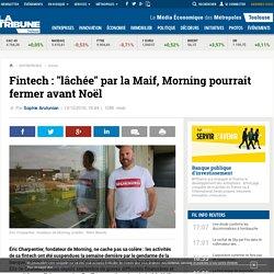 """Fintech : """"lâchée"""" par la Maif, Morning pourrait fermer avant Noël"""