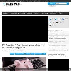 [FW Radar] La FinTech Sogexia veut rivaliser avec les banques sur le paiement