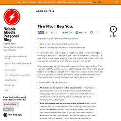 Fire Me. I Beg You. | Robbie Abed's Personal Blog