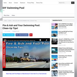 Fire & Ash and Your Swimming Pool: Clean-Up Tips!