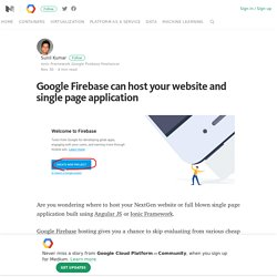 Google Firebase can host your website and single page application