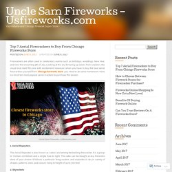 Top 7 Aerial Firecrackers to Buy From Chicago Fireworks Store « Uncle Sam Fireworks - Usfireworks.com