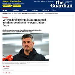 Veteran firefighter Bill Slade mourned as calmer conditions help Australia's fireys