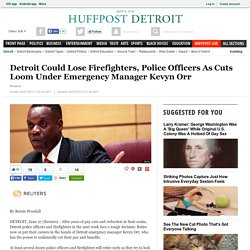 Detroit Could Lose Firefighters, Police Officers As Cuts Loom Under Emergency Manager Kevyn Orr