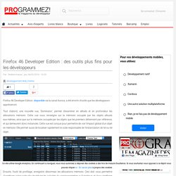 Firefox 46 Developer Edition : des outils plus fins pour les développeurs