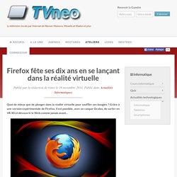 Firefox fête ses dix ans en se lançant dans la réalité virtuelle