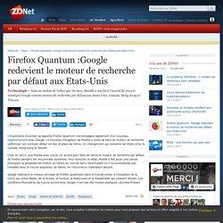 Firefox Quantum :Google redevient le moteur de recherche par défaut aux Etats-Unis
