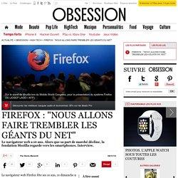 """Firefox : """"Nous allons faire trembler les géants du net"""""""